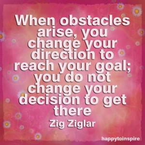 when+obstacles+arise+you+change+your+direction+to+reach+your+goal+you ...