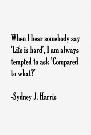 Sydney J. Harris Quotes & Sayings