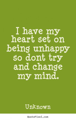 ... quotes about love - I have my heart set on being unhappy so dont try