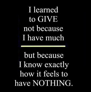 Christmas Quotes Giving Charity ~ I learned to GIVE not because I have ...