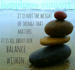 Balance within quote via www.Facebook.com/HappinessConvert