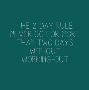 The 2-day rule: Never go for more than two days without workingout