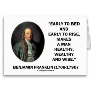 Early To Bed And Early To Rise, Makes A Man Healthy, Wealthy And Wise.
