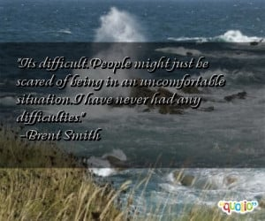 Its difficult. People might just be scared of being in an ...