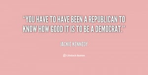 quote-Jackie-Kennedy-you-have-to-have-been-a-republican-57550.png