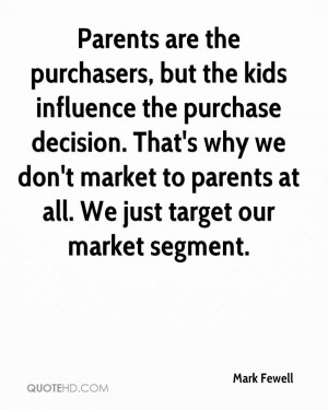 Parents are the purchasers, but the kids influence the purchase ...