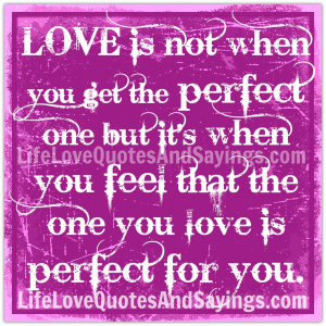 ... When You Feel That The One You Love Is Perfect For You ~ Love Quote