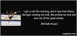 got a call this morning, and it was from Nancy Kerrigan, wishing me ...