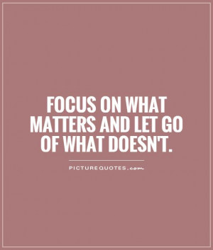 Focus on what matters and let go of what doesn't. Picture Quote #1