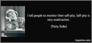 tell people to monitor their self-pity. Self-pity is very ...