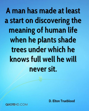 man has made at least a start on discovering the meaning of human ...