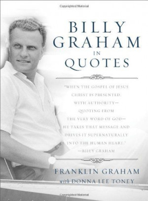 Billy Graham in Quotes by Franklin Graham,http://www.amazon.com/dp ...