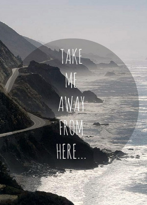 away, love, ocean, quote, quotes, road, take me