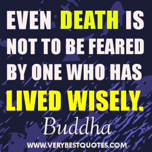 Buddha Quotes on Death - Even death is not to be feared by one who has ...