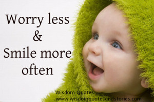 worry less and smile more often - Wisdom Quotes and Stories