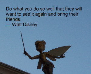 Walt Disney Quote - Do what you do--bring their friends 20140331