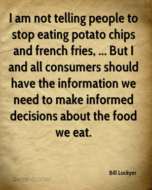 am not telling people to stop eating potato chips and french fries ...