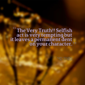 Quotes About: selfishness