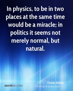 In physics, to be in two places at the same time would be a miracle ...