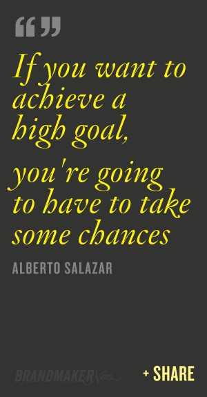 If you want to achieve a high goal, you're going to have to take ...