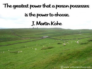 the greatest power that a person possesses is the power to choose j ...