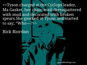 Rick Riordan - quote-Tyson charged at the Cyclops leader, Ma Gasket ...