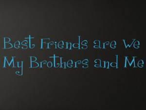 ... by Collection > Kids & Teens > Best Friends My Brother Wall Decals