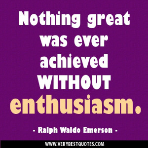 Positive Attitude Quotes - Nothing great was ever achieved without ...