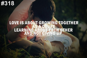 Love is about growing together as a coupe learning about each other ...