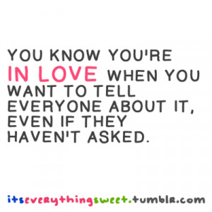 You know you're in love when you want to tell everyone about it, even ...
