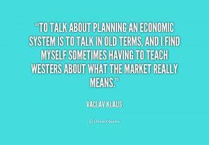 quote-Vaclav-Klaus-to-talk-about-planning-an-economic-system-191000 ...