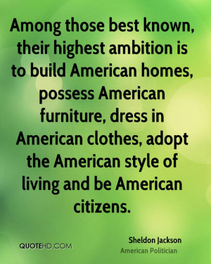 Among those best known, their highest ambition is to build American ...