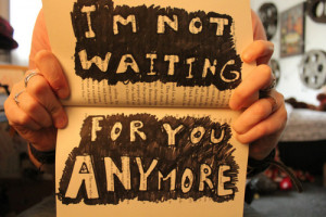 Not Waiting For You Anymore ~ Friendship Quote