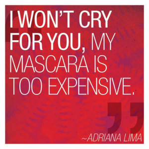 quotes i won t cry for you my mascara is too expensive victoria s ...