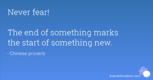 Never fear! The end of something marks the start of something new.