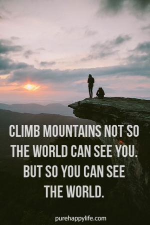 Climb Mountains Not For The...