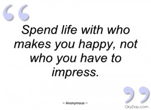 spend life with who makes you happy anonymous