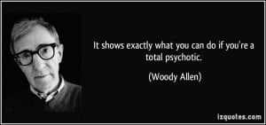 Psychotic Quotes More woody allen quotes