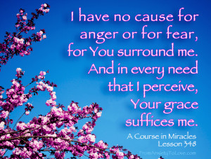 have no cause for anger or for fear - A Course in Miracles Quotes