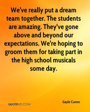 Gayle Cuneo - We've really put a dream team together. The students are ...