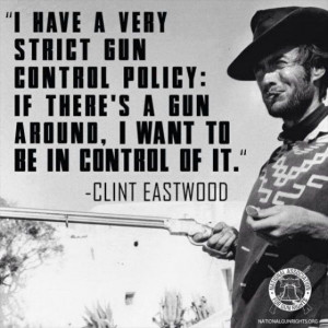 ... there's a gun around, I want to be in control of it - Clint Eastwood