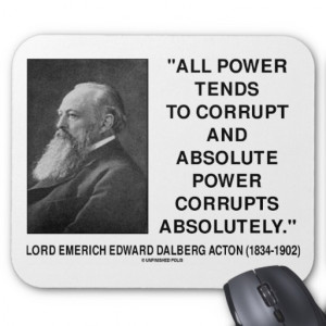 ... the political truism regarding power by lord acton lord emerich edward