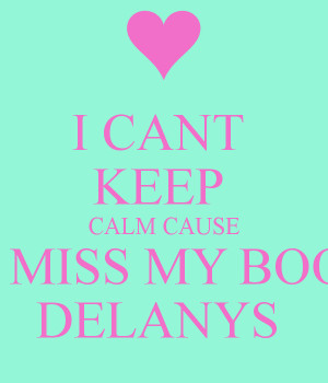 cant-keep-calm-cause-i-miss-my-boo-delanys-.png