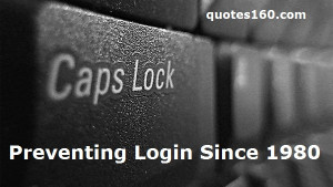 CAPS LOCK –Preventing Login Since 1980. ""