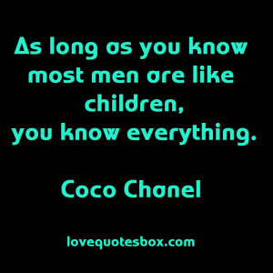 As long as you know most men are like children, you know everything ...
