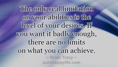quotes - The only real limitation...more on purehappylife.com