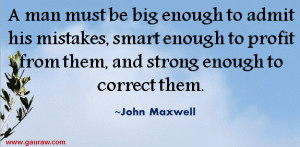Man Must Be Big Enough To Admit His Mistakes, smart enough to profit ...