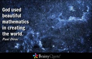 God used beautiful mathematics in creating the world. - Paul Dirac