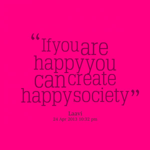Quotes Picture: if you are happy you can create happy society