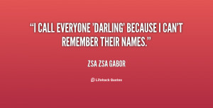call everyone 'Darling' because I can't remember their names.""